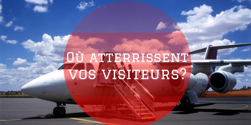 Où atterrissent vos visiteurs?