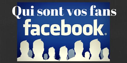 qui sont vos fans sur facebook