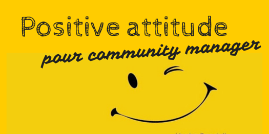Positive attitude pour Community Manager